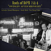 Roots of R & B, Vol. 4 - Swingin' After Midnight by Various Artists