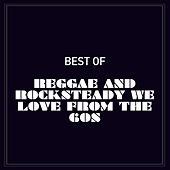 Best of Reggae and Rocksteady We Love from the 60s by Various Artists