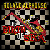 The Birth of Ska by Roland Alphonso