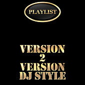 Version 2 Version DJ Style Playlist by Various Artists