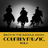 Back In The Saddle Again: Country Music, Vol. 6 von Various Artists
