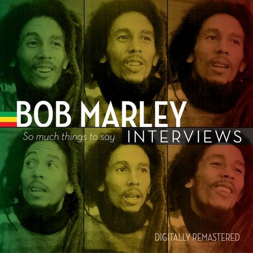 Bob Marley Interviews: So Much Things to Say by Bob Marley