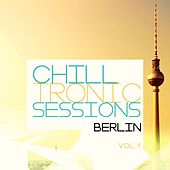 Chilltronic Sessions - Berlin, Vol. 1 (Best of Electronic Chill out Music) by Various Artists