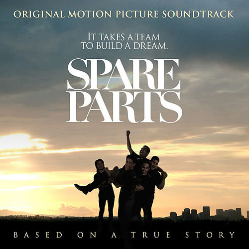 Spare Parts (Original Motion Picture Soundtrack) by Various Artists