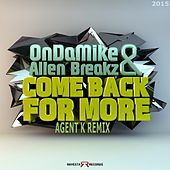 Come Back For More (Agent K Remix) by On Da Mike and ALLEN BREAKZ