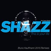 This Is Your Life (Bruno Kauffmann 2015 Remixes) von Shazz