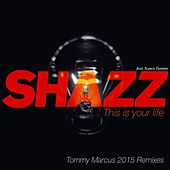 This Is Your Life (Tommy Marcus 2015 Remixes) von Shazz