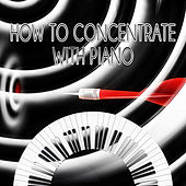 How to Concentrate with Classical Piano – Relaxing Piano Melodies, Touch of Piano, Focus with Piano, Background Piano Music, Golden Time with Piano Pieces, Logical Thought, Meditation Music, Solo Piano by Classical Piano Universe