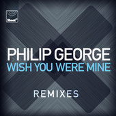 Wish You Were Mine (Remixes) by Philip George