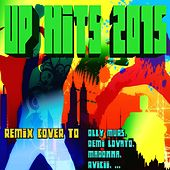 Up Hits 2015: Remix Cover to Olly Murs, Demi Lovato, Madonna, Avicii... by Various Artists