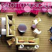 Salotto musicale (Aperitivo, arte e musica del nuovo lounge) by Various Artists