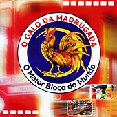 O Galo da Madrugada (O Maior Bloco do Mundo) de Various Artists