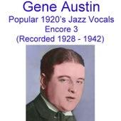 Popular 1920's Jazz Vocals (Encore 3) [Recorded 1928-1942] by Gene Austin