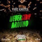 Never Stay Around - Single by VYBZ Kartel