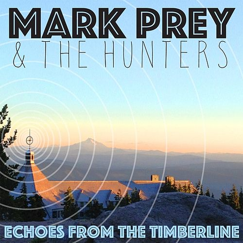 Echoes from the Timberline by Mark Prey and the Hunters