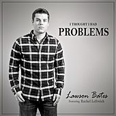 I Thought I Had Problems (feat. Rachel Leftwich) by Lawson Bates