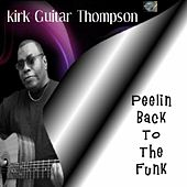 Peelin Back to the Funk by Kirk Guitar Thompson