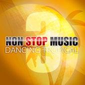 Non Stop Music (Dancing Tropical) (Volume 3) von Various Artists