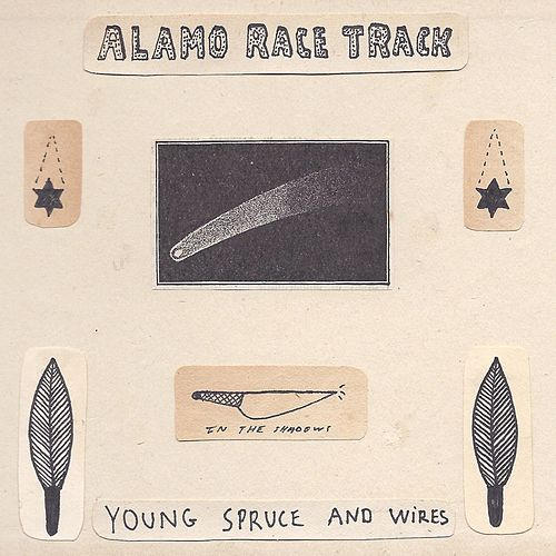 Young Spruce and Wires - Single by Alamo Race Track