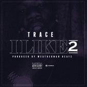 I Like 2 de Trace