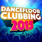 Dancefloor Clubbing 2015 (All the Best Anthems for Party, Dancefloor & Clubbing) von Various Artists