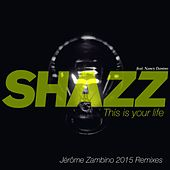 This Is Your Life (Jérôme Zambino 2015 Remixes) von Shazz