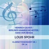 Heinrich Geuser / Berliner Kammerorchester / Hans von Benda play: Louis Spohr: Klarinettenkonzert Nr. 1, op. 26 von Heinrich Geuser