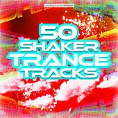 50 Shaker Trance Tracks by Various Artists
