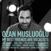 My Best Friends Are Vocalists von Ozan Musluoglu