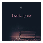 Love Is...Gone di Various Artists