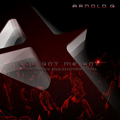 You Got Me Hot - Arnold G featuring Jezda by Arnold G