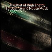 The Best of High Energy Eurodance and House Music (Top 50 Dance Hits Ibiza, Miami) by Various Artists