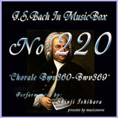 Bach in Musical Box 220 / Chorale, BWV 360 - BWV 369 by Shinji Ishihara