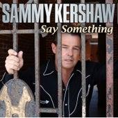 Say Something by Sammy Kershaw