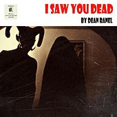 I Saw You Dead by Dean Ranel