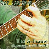 The A​-​frame (Homage À Oldfield) by Jef Leeson