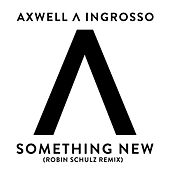 Something New (Robin Schulz Remix) von Axwell Ʌ Ingrosso