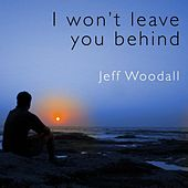 I Won't Leave You Behind by Jeff Woodall