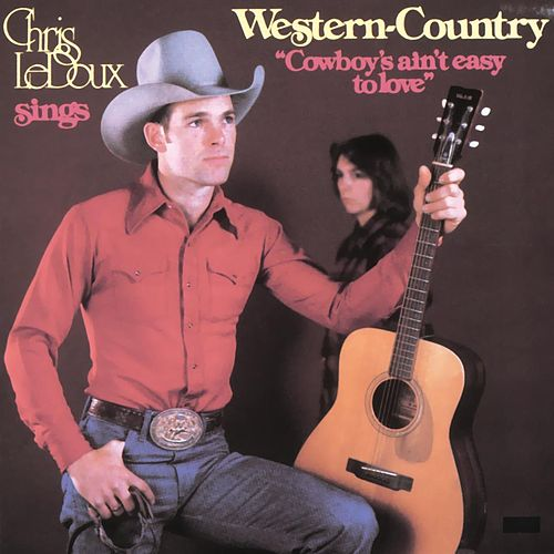 Cowboys Ain't Easy to Love by Chris LeDoux