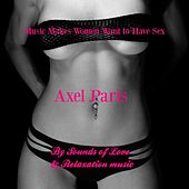 Music Makes Women Want to Have Sex - Sounds of Love and Relaxation Music de Axel Paris