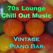 70's Lounge Chill out Music (Vintage Piano Bar) by Various Artists