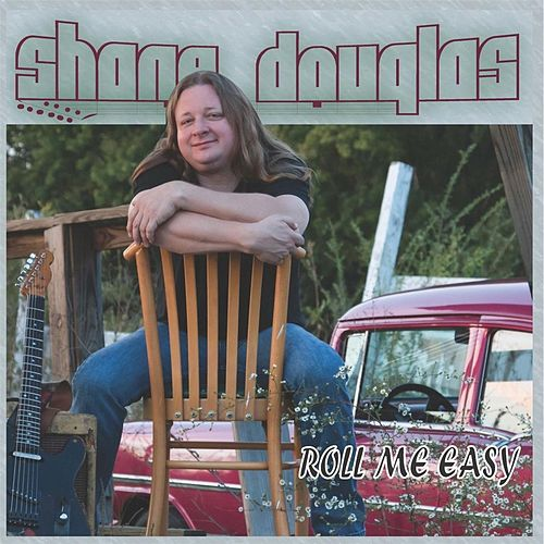 Roll Me Easy by Shane Douglas
