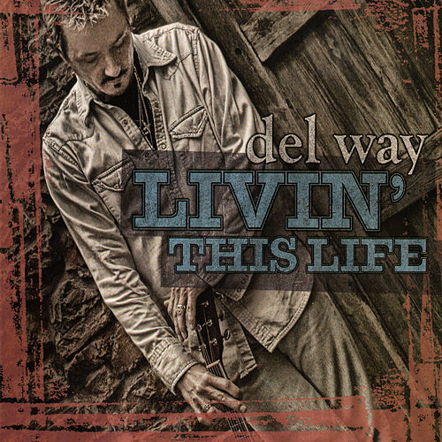 Livin' This Life by Del Way
