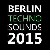 Berlin Techno Sounds 2015 von Various Artists