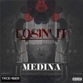 Losin' it by Medina