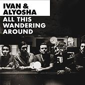 All This Wandering Around de Ivan & Alyosha