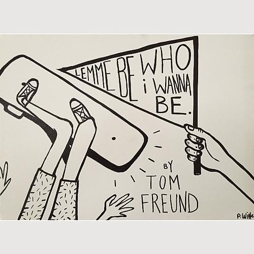 Lemme Be Who I Wanna Be by Tom Freund