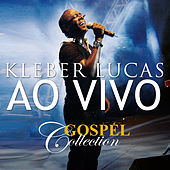 Gospel Collection Ao Vivo - Kleber Lucas de Kleber Lucas
