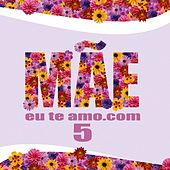 Mãeeuteamo.com Vol. 5 von Various Artists