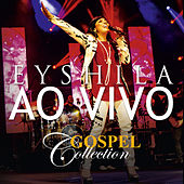 Gospel Collection Ao Vivo - Eyshila von Eyshila